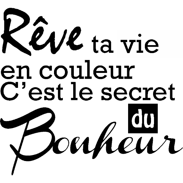 sticker r ve ta vie en couleur c 39 est le secret du bonheur stickers citations stickers muraux. Black Bedroom Furniture Sets. Home Design Ideas