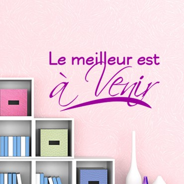 Sticker Le meilleur est à venir - stickers citations & stickers muraux - fanastick.com